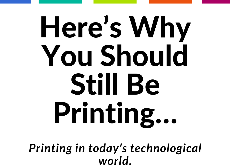Here's Why You Should Still Be Printing…